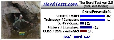 "NerdTests.com says I""m a Cool Nerd God.  What are you?  Click here!"