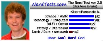 NerdTests.com says I'm an Uber Cool Nerd God.  Click to take the Nerd Test, get nerdy images and jokes, and talk to other nerds on the nerd forum!