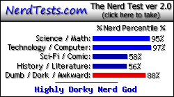 NerdTests.com says I'm a Highly Dorky Nerd God.  What are you?  Click here!