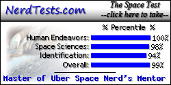 The NerdTests' Space Quiz says I'm a Master of Uber Space Nerd's Mentor.  What kind of space nerd are you?  Click here!