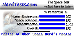 The NerdTests' Space Test says I'm a Master of Uber Space Nerd's Mentor.  What kind of space nerd are you?  Click here!