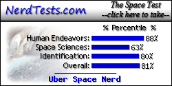 The NerdTests' Space Test says I'm an Uber Space Nerd.  What kind of space geek are you?  Click here!