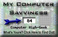 My computer geek score is greater than 84% of all people in the world! How do you compare? Click here to find out!