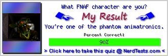 What FNAF character are you? -- Make and Take a Fun Test @ NerdTests.com's User Tests!