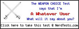 The Weapon Choice Test -- Make and Take a Fun Test @ NerdTests.com's User Tests!